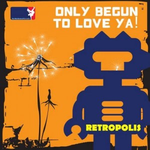 Retropolis · Only Begun to Love Ya!