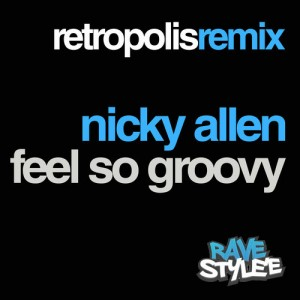 Nicky Allen · Feel So Groovy · Retropolis Remix