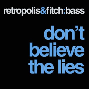 Retropolis & Fitch:Bass · Don't Believe the Lies